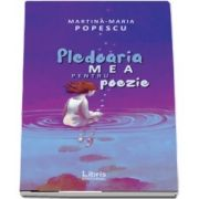 Pledoaria mea pentru poezie de Martina Maria Popescu