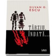Tarziu, indata... Volumul III - Silvan G Escu