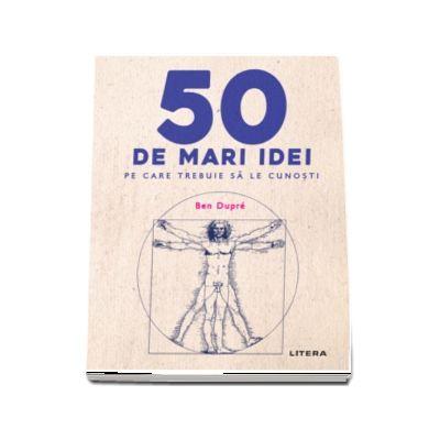 Ben Dupre, 50 de mari idei pe care trebuie sa le cunosti