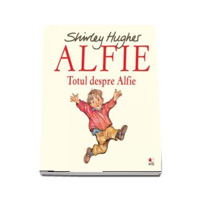 Alfie. Totul despre Alfie de Shirley Hughes