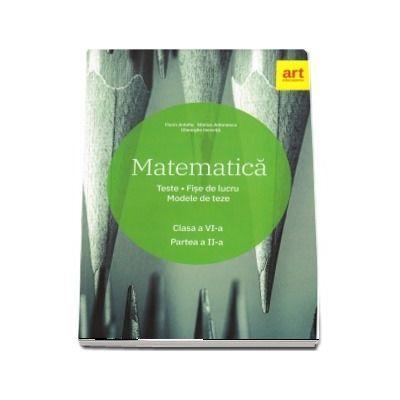 Matematica. Clasa a VI-a - Teste. Fise de lucru. Modele de teze -. Partea a II-a