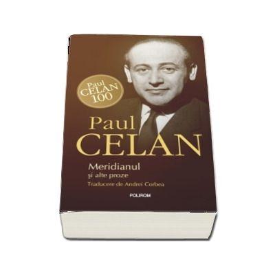 Meridianul si alte proze - Traducere din limba germana si note de Andrei Corbea