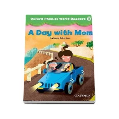 Oxford Phonics World Readers: Level 3: A Day with Mom