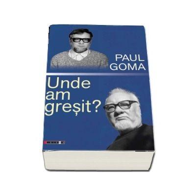 Unde am gresit? de Paul Goma