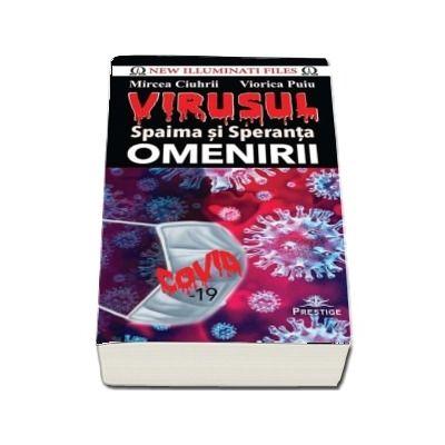 Virusul. Spaima si speranta omenirii - Autori - Mircea Ciuhrii si Viorica Puiu