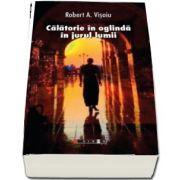 Calatorie in oglinda in jurul lumii de Visoiu Robert A