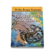 Fratii mei, dragonii de Ovidiu Dragos Argesanu