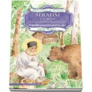 Serafim. Un sfant din padurea Sarovului. Biografie povestita pentru copii