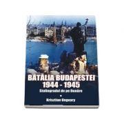 Batalia Budapestei. 1944-1945. Stalingradul de pe Dunare