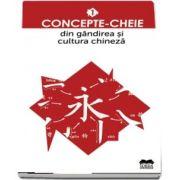 Concepte-cheie din gandirea si cultura chineza - Volumul I