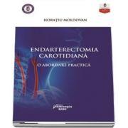 Endarterectomia carotidiana. O abordare practica - Horatiu Moldovan