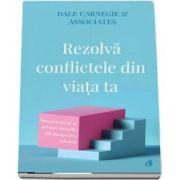 Rezolva conflictele din viata ta de Dale Carnegie