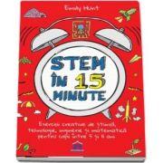 Stem in 15 minute: Exercitii creative de stiinta, tehnologie, inginerie si matematica pentru copii intre 5 si 11 ani