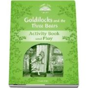 Classic Tales Second Edition. Level 3. Goldilocks and the Three Bears Activity Book and Play