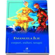 Ilie Emanuela, Corpuri, exiluri, terapii