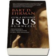 Ehrman Bart D, Cum a devenit Isus Dumnezeu