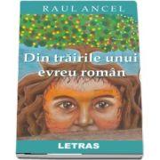 Ancel Raul, Din trairile unui evreu roman