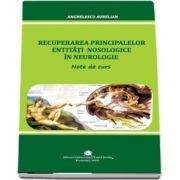 Anghelescu Aurelian, Recuperarea principalelor entitati nosologice in neurologie. Note de curs