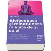 Inna Khazan, Biofeedback si mindfulness in viata de zi cu zi. Solutii practice pentru imbunatatirea sanatatii si performantei personale