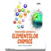 Enciclopedia ilustrata a elementelor chimice de Jack Challoner
