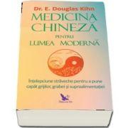 Medicina chineza pentru lumea moderna de Kihn Dr. E Douglas
