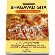 Bhagavad Gita pe intelesul tuturor de autor J. P. Vaswani