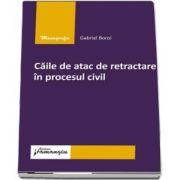 Caile de atac de retractare in procesul civil de Gabriel Boroi