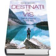 Destinatii de vis - 500 de aventuri mari si mici