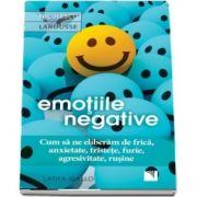 Gallo Latifa, Emotiile negative. Cum sa ne eliberam de frica, anxietate, tristete, furie, agresivitate, rusine
