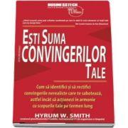 Esti suma convingerilor tale de Hyrum W Smith