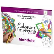 Coloram impreuna 3 - 99 ani - Mandale. Carte de colorat pentru copii si parinti
