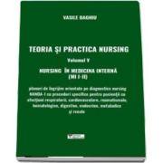Teoria si practica nursing. Nursing in medicina interna (MI I-II), volumul V
