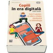 Copiii in era digitala - Cum ii ajutam sa aiba o relatie sanatoasa cu tehnologia