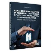 Pension privatization in Romania: The context of central and eastern european reforms