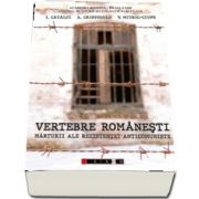 Vertebre romanesti. Marturii ale rezistentei anticomuniste