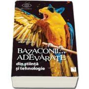 Bazaconii adevarate din stiinta si tehnologie