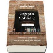 Farmacistul de la Auschwitz (Povestea reala a unui roman care a ajuns sa decida soarta prizonierilor de la Auschwitz)