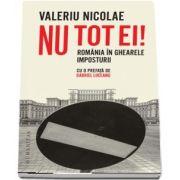 Nu tot ei! Romania in ghearele imposturii - Prefata de Gabriel Liiceanu