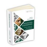 Povestea filosofiei - Vietile si ideile celor mai importanti filosofi occidentali