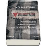 Voluntarul. Povestea adevarata a eroului din rezistenta care s-a infiltrat la Auschwitz