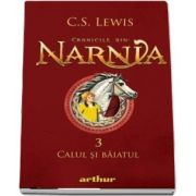 Cronicile din Narnia. Volumul III. Calul si baiatul. (Editie 2020)