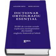 Dictionar ortografic esential. 20000 de cuvinte uzuale si expresii explicate, din limba engleza, franceza si latina
