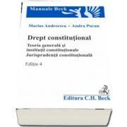 Drept constitutional. Teoria generala si institutii constitutionale. Jurisprudenta constitutionala. Editia 4