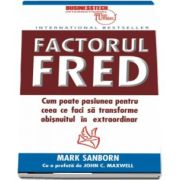 Factorul Fred. Cum poate pasiunea pentru pentru ceea ce faci sa transforme obisnuitul in extraordinar