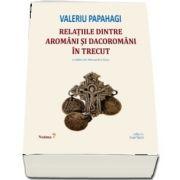 Relatiile dintre aromani si dacoromani in trecut de Valeriu Papahagi