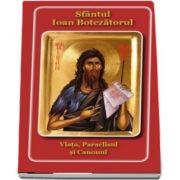 Sfantul Ioan Botezatorul. Viata, Paraclisul si Canonul