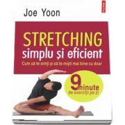 Stretching simplu si eficient - Traducere din limba engleza de Cosmin Nedelcu