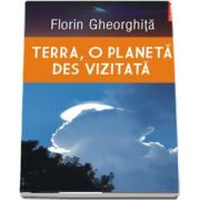 Terra, o planeta des vizitata de Florin Gheorghiţă