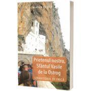 Prietenul nostru, Sfantul Vasile de la Ostrog