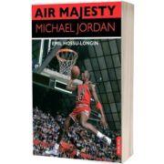 Air Majesty. Michael Jordan, Emil Hossu Longin, Publisol